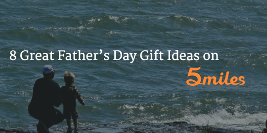 8 Great Father's Day Gift Ideas on 5miles