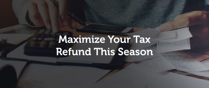 Tips to Maximize Your Tax Refund in 2018