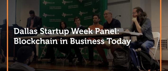 Blockchain in Business Today: Dallas Startup Week Panel Recap