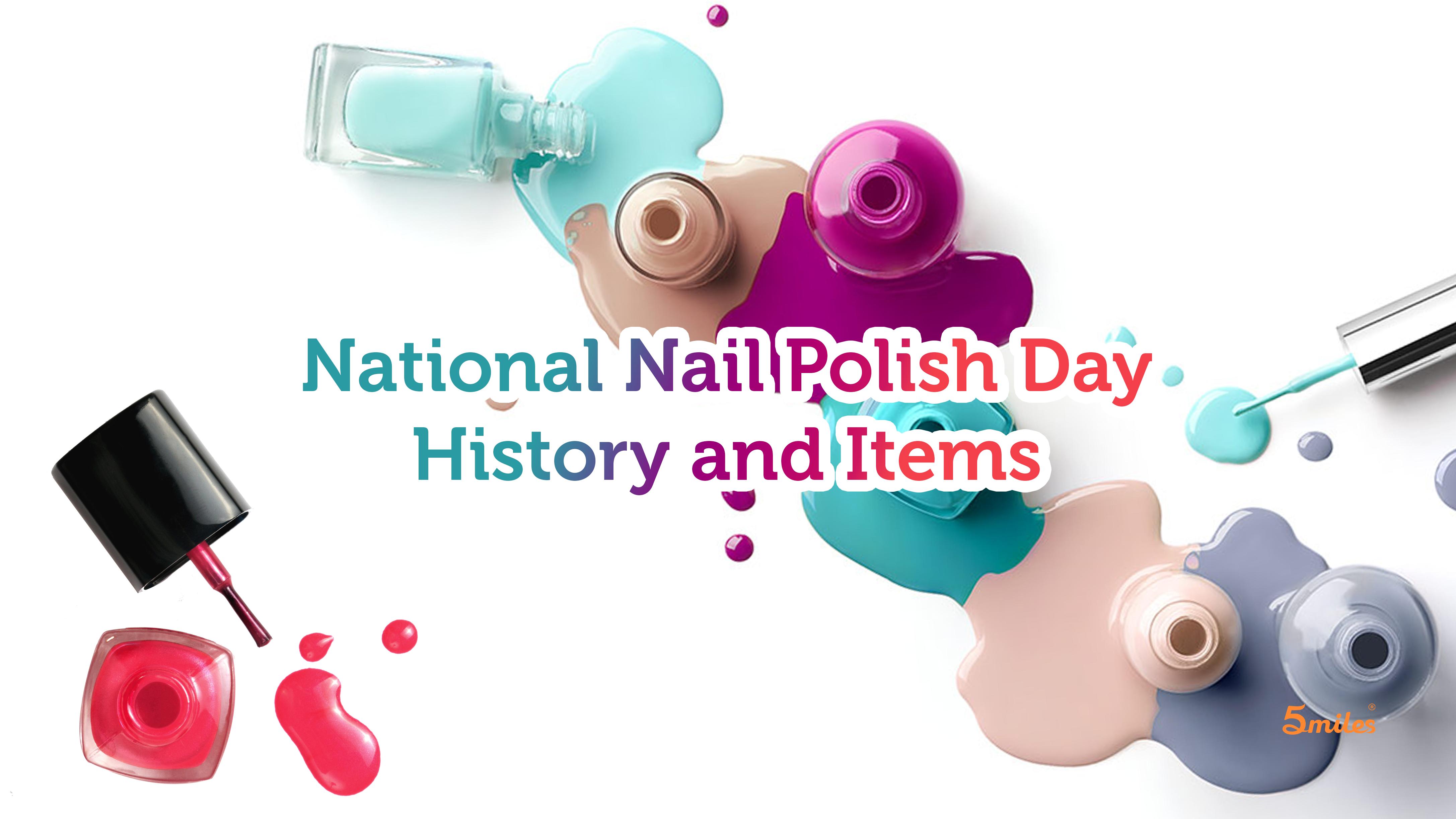 National Nail Polish Day History and Items - 5miles