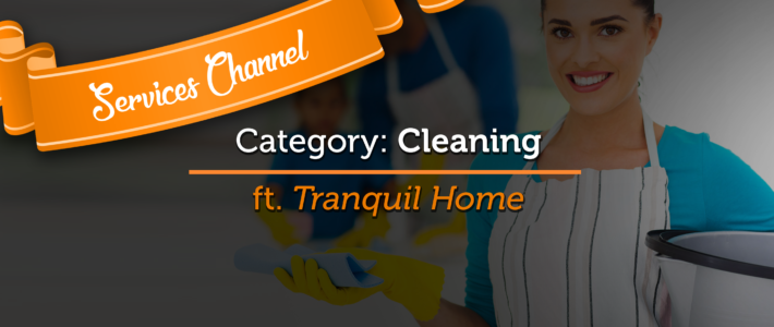 Services Channel Feature #1: Cleaning ft. Tranquil Home – 5miles Blog