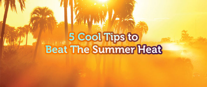 5 Cool Tips to Beat This Season's Heat