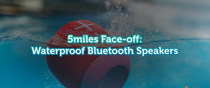 5miles Face-off: Bluetooth Waterproof Speakers