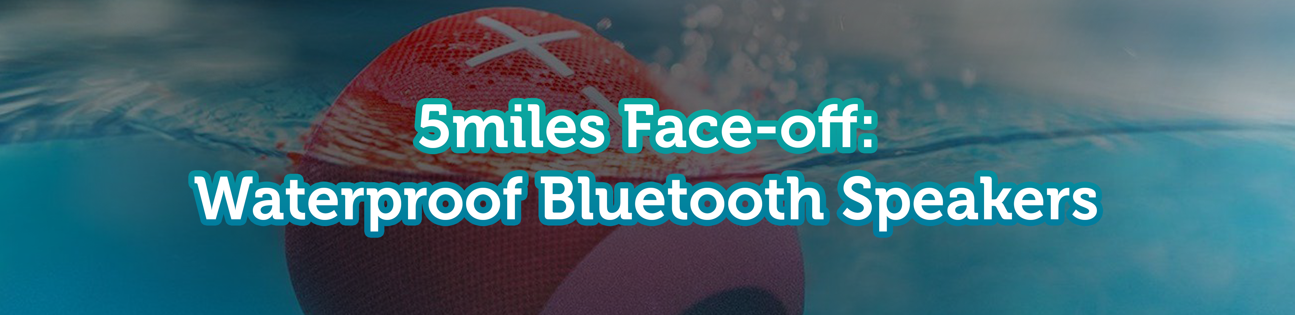 5miles Face-off: Bluetooth Waterproof Speakers