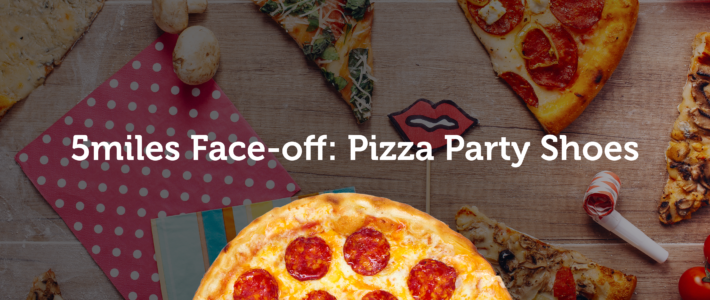5miles Face-off: Pizza Party Shoes