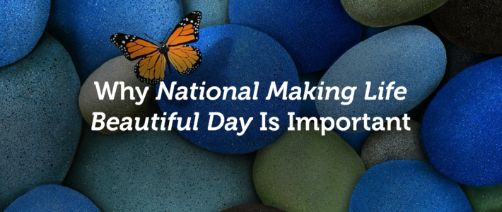 Why National Making Life Beautiful Day Is Important