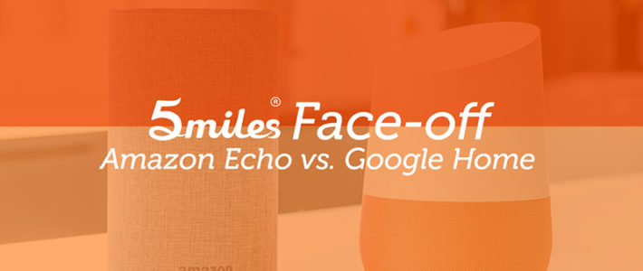 5miles Face-off: Amazon Echo vs. Google Home
